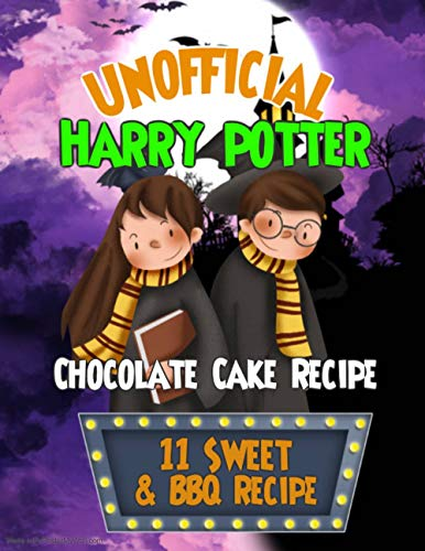 Unofficial Harry Potter Chocolate Cake Recipe: 11 Sweet and Quick Fun Cooking of bread Cake chocolate and Barbeque (BBQ) (English Edition)