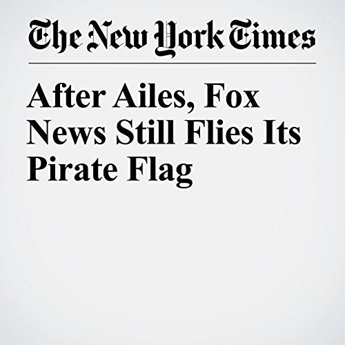 After Ailes, Fox News Still Flies Its Pirate Flag copertina