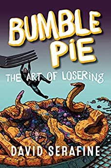 Bumble Pie: The Art of Losering by [David Serafine]