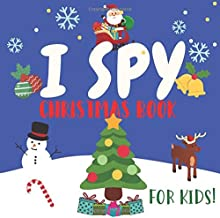 I Spy Christmas Book For Kids: FULL COLOR I Spy With My Little Eye - A Fun, Educational and Interactive Alphabet Picture Search and Find Activity for 2-4 year old toddlers and preschoolers