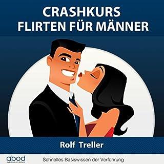 Crashkurs - Erfolgreich Flirten für Männer     Schnelles Basiswissen der Verführung              Autor:                                                                                                                                 Rolf Treller                               Sprecher:                                                                                                                                 Djamil Deininger                      Spieldauer: 48 Min.     36 Bewertungen     Gesamt 4,2