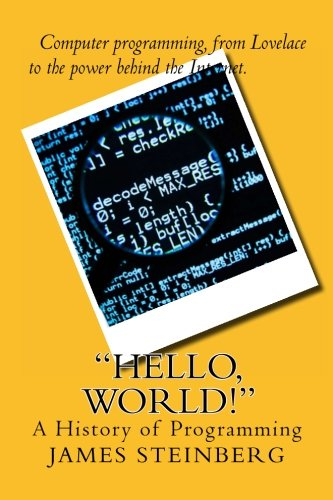 """Compare Textbook Prices for """"Hello, World!"""": The History of Programming  ISBN 9781481277150 by Steinberg, Prof James"""