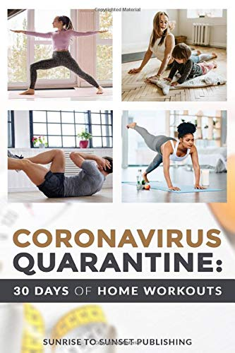 Coronavirus Quarantine: 30 Days of At Home Work Outs: 30 Days to a Better Life