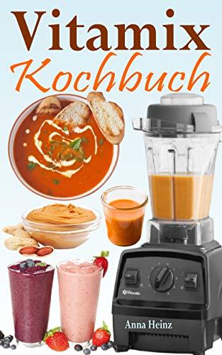 Vitamix Kochbuch: Einfache Rezepte auf der Basis von Vollwertkost für die totale Verjüngung Ihrer Gesundheit und maximale Energie; unter Ausnutzung des ... Ihres Vitamix Blender! (German Edition)