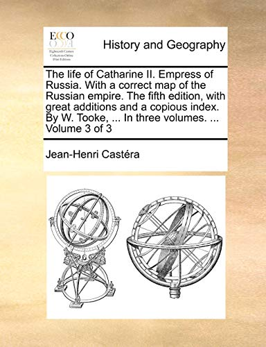 The life of Catharine II. Empress of Russia. With a correct map of the Russian empire. The fifth edition, with great additions and a copious index. By ... ... In three volumes. ... Volume 3 of 3