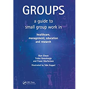 Groups: A Guide to Small Group Work in Healthcare, Management, Education and Research Kindle Edition
