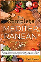 The Complete Mediterranean Diet: Discover the secrets for a Lasting Weight Loss with a 21-Day Meal Plan and simple recipes to enjoy your food every day (Mediterranean Cooking)