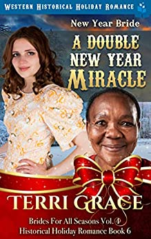 New Year Bride - A Double New Year Miracle: Western Historical Holiday Romance (Brides For All Seasons Volume 4 Book 6) by [Terri Grace]