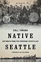Native Seattle: Histories from the Crossing-Over Place (Weyerhaeuser Environmental Books)