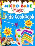 Micro Bake Magic Easy & Fun Kids Cookbook with No Oven Needed: Turn Your Microwave Into a Magical Kids Bakery in 5 Minutes or Less!