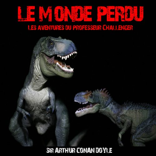 Le monde perdu - Les aventures du professeur Challenger audiobook cover art