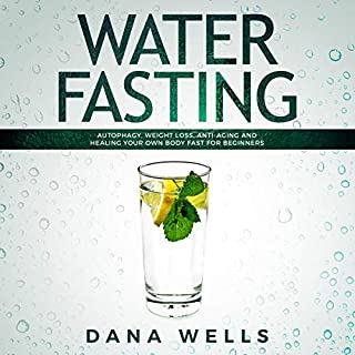 Water Fasting: Autophagy, Weight Loss, Anti-Aging, and Healing Your Own Body Fast for Beginners audiobook cover art