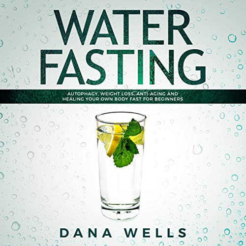 Water Fasting: Autophagy, Weight Loss, Anti-Aging, and Healing Your Own Body Fast for Beginners cover art