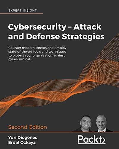 Cybersecurity – Attack and Defense Strategies: Counter modern threats and employ state-of-the-art tools and techniques to protect your organization against ... 2nd Edition (English Edition)