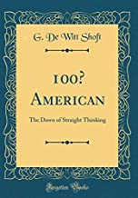 100% American: The Dawn of Straight Thinking (Classic Reprint)