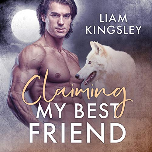 Claiming My Best Friend Audiobook By Liam Kingsley cover art