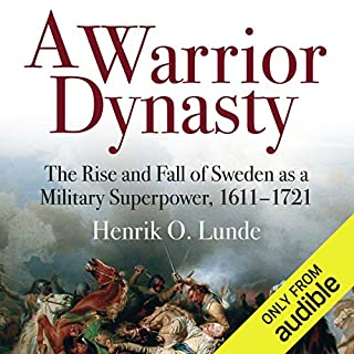 A Warrior Dynasty     The Rise and Fall of Sweden as a Military Superpower 1611-1721              Written by:                                                                                                                                 Henrik O. Lunde                               Narrated by:                                                                                                                                 Mark Ashby                      Length: 10 hrs and 28 mins     2 ratings     Overall 4.0