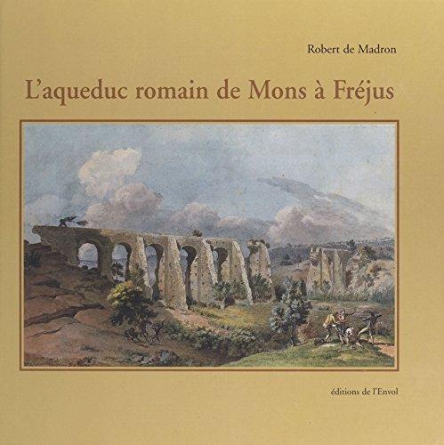 L'Aqueduc romain de Mons à Fréjus (REGIONALISME) (French Edition)