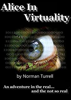Alice in Virtuality: science fiction action & adventure: An adventure in the real... and the not so real