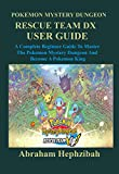 pokÉmon mystery dungeon: rescue team dx user guide : a complete beginner guide to master the pokemon mystery and become  a pokémon king (english edition)