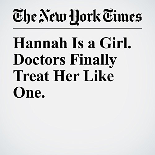 Hannah Is a Girl. Doctors Finally Treat Her Like One. copertina