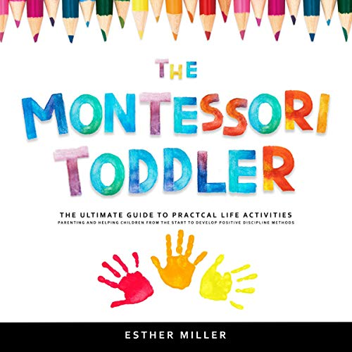 The Montessori Toddler: The Ultimate Guide to Practical Life Activities cover art