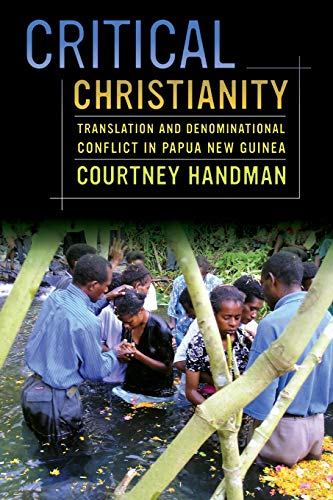 Critical Christianity: Translation and Denominational Conflict in Papua New Guinea (Volume 16) (The Anthropology of Christianity)