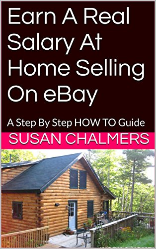 Amazon Com Earn A Real Salary At Home Selling On Ebay A Step By Step How To Guide Ebook Chalmers Susan Kindle Store