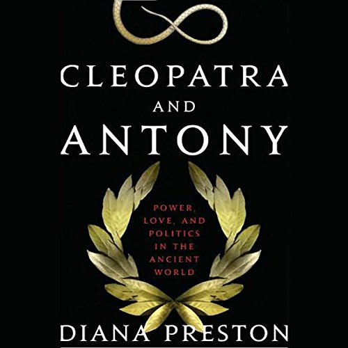 Cleopatra and Antony: Power, Love, and Politics in the Ancient World audiobook cover art