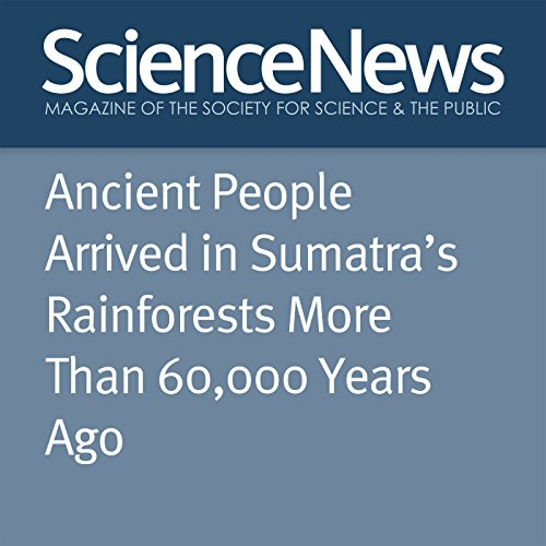 Ancient People Arrived in Sumatra's Rainforests More Than 60,000 Years Ago cover art