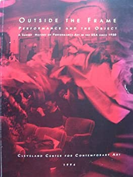 Paperback Outside the Frame: Performance and the Object : A Survey History of Performance Art in the USA Since 1950 Book