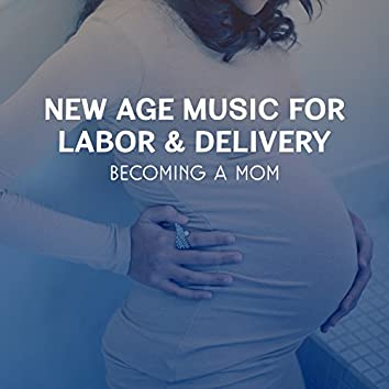 New Age Music for Labor & Delivery - Becoming a Mom, Soothing Sounds for Pregnant Woman, Miracle of Birth, Pregnancy Time