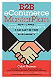 B2B eCommerce MasterPlan: How to make Wholesale eCommerce a key part of your Business to Business Sales Growth (English Edition)
