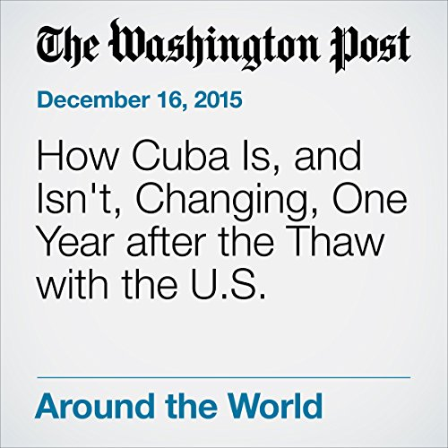 How Cuba Is, and Isn't, Changing, One Year after the Thaw with the U.S. cover art