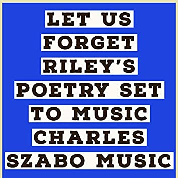 Let Us Forget Riley's Poetry Set to Music (Vocal)