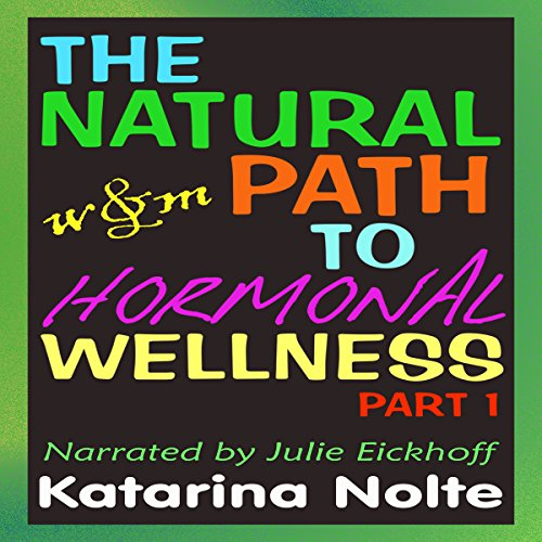 The Natural Path to Hormonal Wellness, Part 1 audiobook cover art