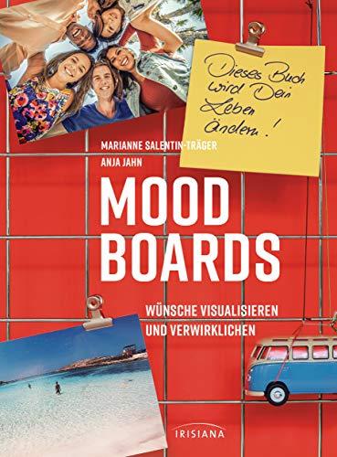Moodboards: Wünsche visualisieren und verwirklichen - Dieses Buch wird dein Leben ändern (German Edition)
