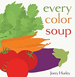 Every Color Soup by [Jorey Hurley]