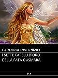 Invernizio - I sette capelli d'oro della fata Gusmara