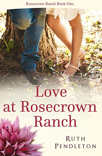 Love At Rosecrown Ranch: Rosecrown Ranch Book One by [Ruth Pendleton]