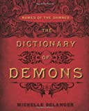 The Dictionary Of Demons: Names of the Damned - Over 1500 Demons Listed!