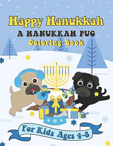 Happy Hanukkah A Hanukkah Pug Coloring Book: A Special Holiday Gift for Kids Ages 4-8