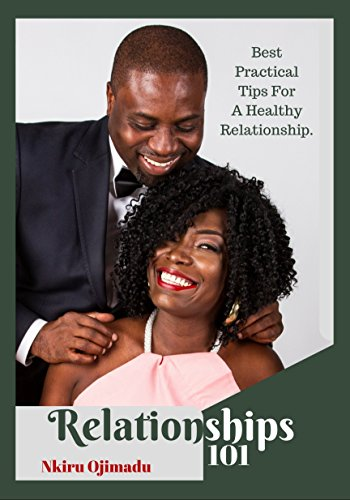 Relationships 101: Best Practical Tips For A Healthy Relationship (English Edition)