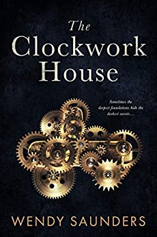 The Clockwork House by [Wendy Saunders]