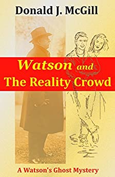 Watson and the Reality Crowd: A Watson's Ghost Mystery by [Donald J. McGill]