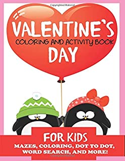 Valentine's Day Coloring and Activity Book for Kids: Mazes, Coloring, Dot to Dot, Word Search, and More