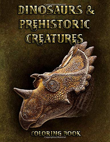 Dinosaurs and Prehistoric Creatures Coloring Book: An Adult Coloring Book With Afrovenator, Brontosaurus, Diatryma, Mammoth and Many More For Stress Relief & Relaxations!