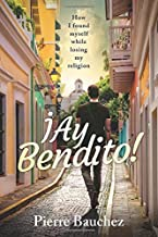 İAy Bendito!: How I found myself while losing my religion