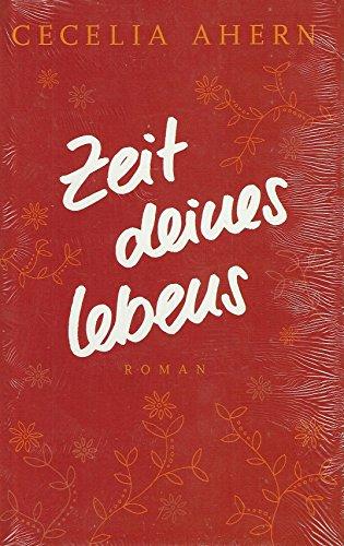 Zeit deines Lebens : Roman. Cecelia Ahern. Aus dem Engl. von Christine Strüh