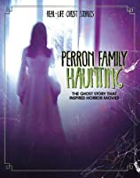 Perron Family Haunting: The Ghost Story that Inspired Horror Movies (Real-Life Ghost Stories)